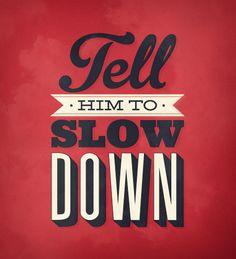 Tell him to #slowdown