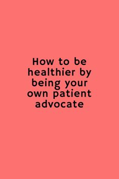 How to be your own patient advocate