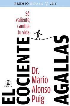 El Cociente agallas : sé valiente, cambia tu vida / Mario Alonso Puig