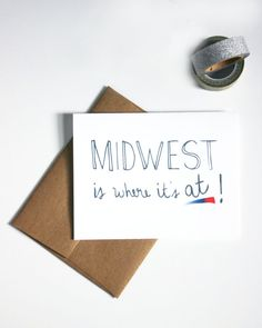 Represent the Midwest! Midwest Is Where It's At Greeting Card by alpdesign on Etsy, $4.00  https://www.etsy.com/listing/192566091/midwest-is-where-its-at-greeting-card