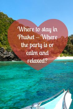 Where to stay in Phuket – Where the party is or calm and relaxed?
