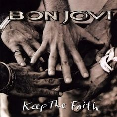 Keep The Faith - Bon Jovi, probably my favorite song right now!