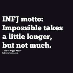 INFJ Facts #2 - Impossible takes a little longer, but not much...