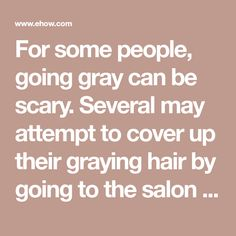 For some people, going gray can be scary. Several may attempt to cover up their graying hair by going to the salon or hair color section of their favorite department store....