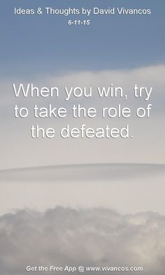 June 11th 2015 Idea, When you win, try to take the role of the defeated. https://www.youtube.com/watch?v=jj4ptGZfGzA