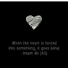 """""""When the heart is forced into something, it goes blind"""" - Imam Ali (as) Hazrat Ali Sayings, Imam Ali Quotes, Hadith Quotes, Allah Quotes, Muslim Quotes, Quran Quotes, Religious Quotes, Wisdom Quotes, Words Quotes"""