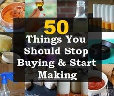 50 Things You Should Stop Buying And Start Making