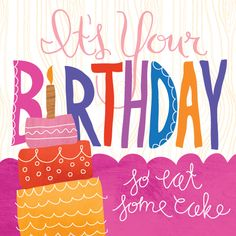 It's Your BIRTHDAY so eat some cake     tjn