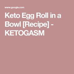 Keto Egg Roll in a Bowl [Recipe] - KETOGASM