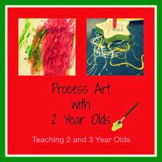 Teaching 2 and 3 Year Olds: Process Art with 2 Year Olds