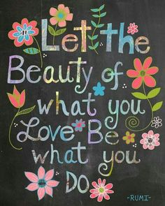 Let the beauty of what you love be what you do