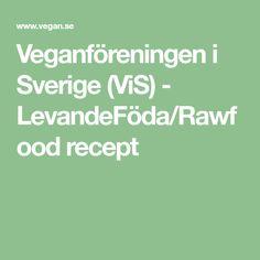 Veganföreningen i Sverige (ViS) - LevandeFöda/Rawfood recept