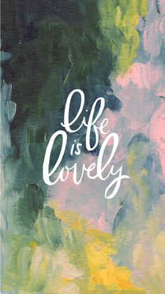 Life is lovely. iPhone Wallpapers Quotes about life. Oil painting background.