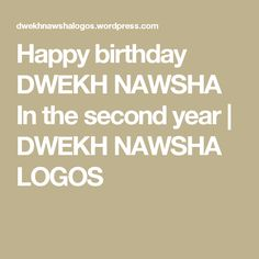 Happy birthday DWEKH NAWSHA In the second year | DWEKH NAWSHA LOGOS
