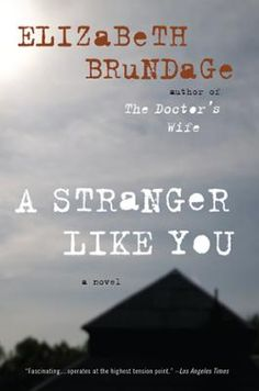A Stranger Like You by Elizabeth Brundage, Click to Start Reading eBook, A taut and terrifying thriller about the lengths to which we'll go to make our dreams come true   Hed
