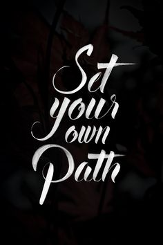 Set your own path. o lema da minha vida! The Words, Cool Words, Shining Tears, Words Quotes, Sayings, Path Quotes, Motivational Quotes, Inspirational Quotes, Lema