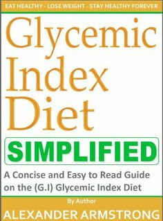 The Glycemic Index Diet Simplified: A Concise and Easy to Read Guide on the G.I Glycemic Index Diet - How To Books Best Weight Loss, Healthy Weight Loss, Weight Gain, High Carb Diet, Glycemic Index, Want To Lose Weight, Health Diet, Easy Healthy Recipes, How To Stay Healthy
