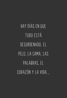 There are days when everything is messy. Hair, bed, words, heart and life . Sad Quotes, Words Quotes, Book Quotes, Life Quotes, Inspirational Quotes, Words Can Hurt, Cool Words, Cute Spanish Quotes, Quotes En Espanol