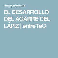 EL DESARROLLO DEL AGARRE DEL LÁPIZ | entreTeO