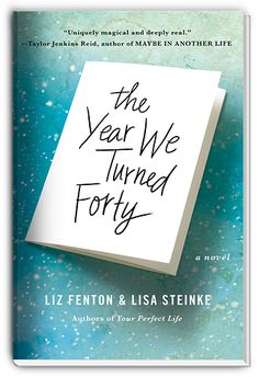THE YEAR WE TURNED FORTY 4/26/2016 Liz Fenton & Lisa Steinke---If you could repeat one year of your life, what would you do differently?   This heartwarming and hilarious novel from the authors of The Status of All Things and Your Perfect Life features three best friends who get the chance to return to the year they turned forty—the year that altered all of their lives, in ways big and small—and also get the opportunity to change their future.