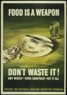 """WWII poster - maybe where our grandparents got the """"clear your plate"""" from between the depression and WW2 rationing and our parents grew up with it too."""