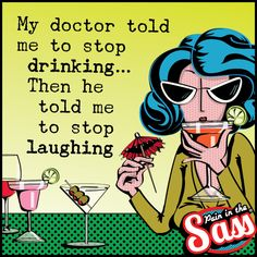 Great advice!  Pain in the Sass funnies alcohol humour sarcasm