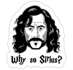 """""""Why So Sirius?"""" by Created By Caffeine & Shirtoid Inspired by Harry Potter's godfather, Sirius Black. Harry Potter Phone Case, Art Harry Potter, Harry Potter Stickers, Harry Potter Quilt, Harry Potter Cosplay, Harry Potter Gifts, Preppy Stickers, Pop Stickers, Tumblr Stickers"""