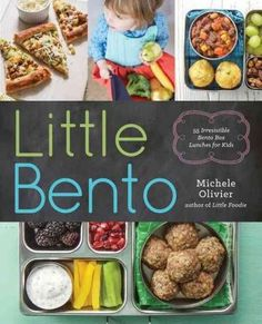 Little Bento: 55 Irresistible Bento Box Lunches for Kids