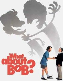 """What About Bob? ~ """"A successful psychiatrist loses his mind after one of his most dependent patients, a highly manipulative obsessive-compulsive, tracks him down during his family vacation."""""""