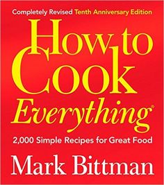 How to Cook Everything Completely Revised 10th Anniversary Edition : 2,000 Simple Recipes for Great Food: Amazon.de: Mark Bittman: Fremdsprachige Bücher
