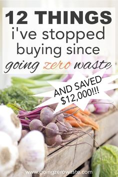 Twelve things I've stopped buying since going zero waste and how I've saved $12,000 over the last two and a half years from www.goingzerowaste.com