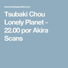 Tsubaki Chou Lonely Planet - 22.00 por Akira Scans