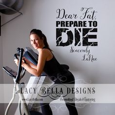 "www.lacybella.com  ""Dear Fat, Prepare To Die"" personalized vinyl wall decal ideal for home gym decor"