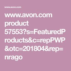www.avon.com product 57553?s=FeaturedProducts&c=repPWP&otc=201804&rep=nrago