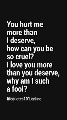 Visit for more! You Hurt Me, Can You Be, Love You More Than, Dont Cheat, I Deserve, Inspiration Quotes, The Fool, It Hurts, Life Quotes