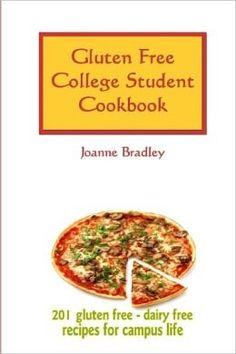 Gluten Free College Student Cookbook: 201 Recipes for Campus Cooking