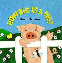 How Big is a Pig? by Clare Beaton (opposites)