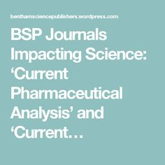 BSP Journals Impacting Science: 'Current Pharmaceutical Analysis' and 'Current…