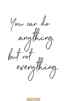 You can do anything but not everything quote - daily mantra -  It's National Stress Awareness Day. What is Your Mantra For Dealing With Stress? Answer here: www.levo.com/...