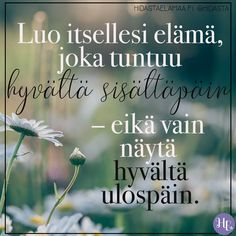Millaiset asiat elämässäsi tuntuvat sinulle oikealta ja hyvältä? #elämä #omapolku #valinnat #elämäntarina Pretty Words, Cool Words, Wise Words, Finnish Words, Positive Vibes Only, Inspirational Books, Powerful Words, Self Help, Poems