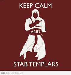 Assassin's Creed / Keep calm and stab templars / Altair Assassins Creed Unity, Assassins Creed Memes, Doctor Who, Keep Calm, Ezio, Videogames, Connor Kenway, Edwards Kenway, Video Game Memes