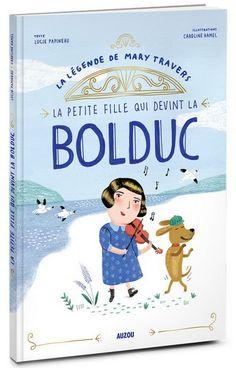 Petite fille qui devint la Bolduc(La) par PAPINEAU, LUCIE*HAMEL, CAROLINE