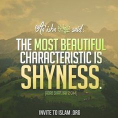 "invitetoislam: "" Aa'isha (radhiAllahu 'anha) said: ""The most beautiful characteristic is shyness."" [Adab Shar'jjah "" More islamic quotes HERE Best Islamic Quotes, Beautiful Islamic Quotes, Islamic Inspirational Quotes, Islamic Qoutes, Quran Verses, Quran Quotes, Hadith Quotes, Allah Islam, Islam Quran"