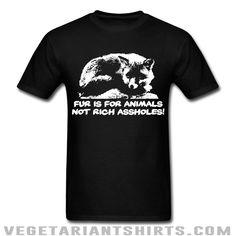 """Fur Is For Animals / Not Rich Assholes!"" Animal Rights Activist T-Shirt ( #Vegetarian #Vegan )"
