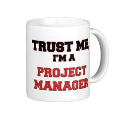Trust Me I'm a My Project Manager #Mug