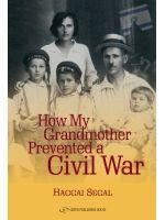 How My Grandmother Prevented Civil War by Haggai Segal