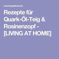Rezepte für Quark-Öl-Teig & Rosinenzopf - [LIVING AT HOME]