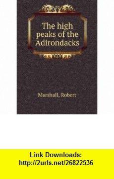 The high peaks of the Adirondacks. 1 Robert Marshall ,   ,  , ASIN: B005LBUGUM , tutorials , pdf , ebook , torrent , downloads , rapidshare , filesonic , hotfile , megaupload , fileserve