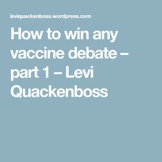 How to win any vaccine debate – part 1 – Levi Quackenboss