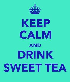 Sweet Tea. Not my cuppa but I know those of you who drink it will never give it up!